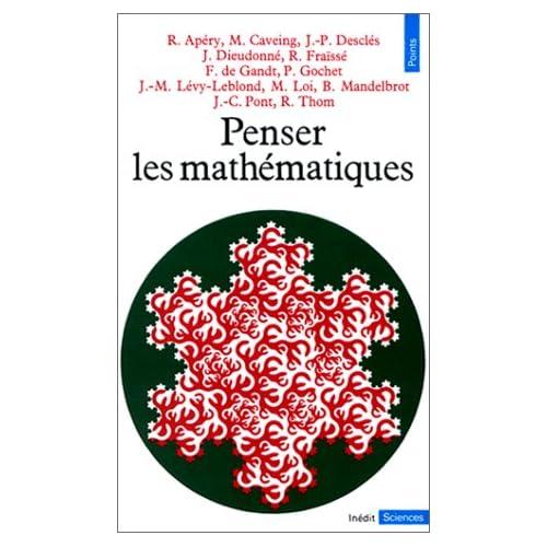 PENSER LES MATHEMATHIQUES. Séminaire de philosophie et mathématiques de l'Ecole normale supérieure