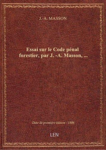 Essai sur le Code pénal forestier, par J.-A. Masson,...