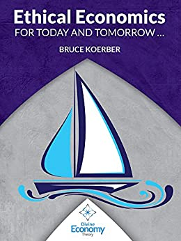 Ethical Economics for Today and Tomorrow (English Edition) di [Koerber, Bruce]