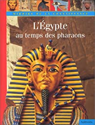 L'Egypte au temps des pharaons par Anita Ganeri
