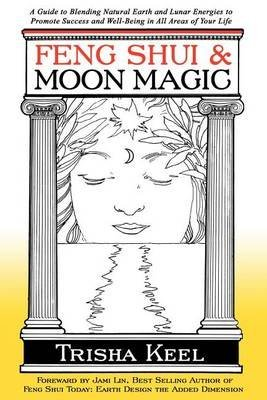 [Feng Shui & Moon Magic: A Guide to Blending Natural Earth and Lunar Energies to Promote Success and Well-Being in All Areas of Your Life] (By: Trisha Keel) [published: December, 2011]