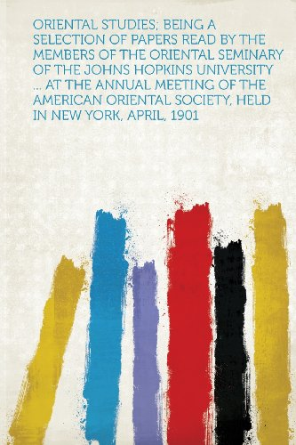 Oriental Studies; Being a Selection of Papers Read by the Members of the Oriental Seminary of the Johns Hopkins University ... at the Annual Meeting ... Society, Held in New York, April, 1901 (Oriental Black Und White Paper)