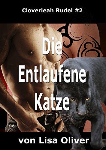 Die Entlaufene Katze (Das Cloverleah Rudel 2) -