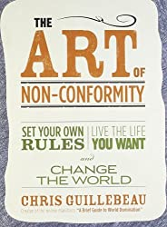 The Art of Non-Conformity: Set Your Own Rules, Live the Life You Want, and Change the World (Perigee Book.) by Chris Guillebeau (2010-09-07)
