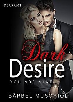 Dark Desire. You are mine von [Muschiol, Bärbel]