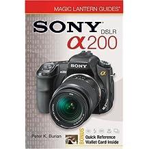 Magic Lantern Guides: SONY DSLR A200 by Peter K. Burian (2010-03-07)