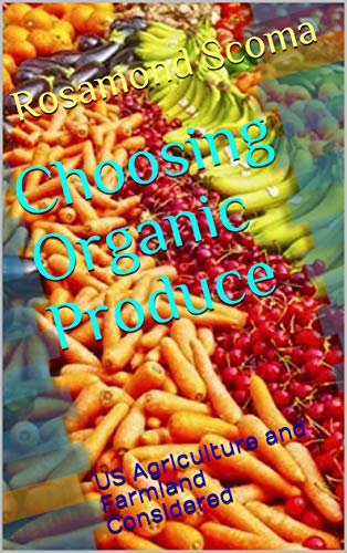 Choosing Organic Produce: US Agriculture and Farmland Considered (English Edition)