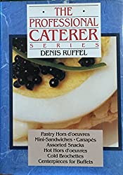 The Professional Caterer Series: Pastry, Hors D'Oeuvres, Mini-Sandwiches, Canapes, Assorted Snacks, Hot Hors D'Oeuvres, Cold Brochettes, Centerpiece by Denis Ruffel (2013-03-18)