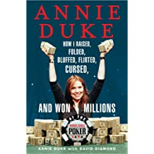 Annie Duke: How I Raised, Folded, Bluffed, Flirted, Cursed and Won Millions at the World Series of Poker