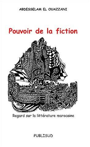 Pouvoir de la fiction: regard sur la litterature marocaine