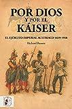 Por Dios y por el Káiser: El Ejército Imperial austriaco, 1619-1918 (Otros Títulos)