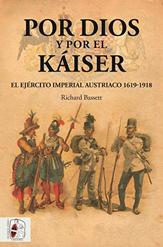 Por Dios y por el Káiser: El Ejército Imperial austriaco, 1619-1918 (Otros Títulos) por Richard Bassett