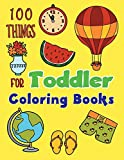 100 Things For Toddler Coloring Books: Easy Learning with Fun For Improve fine skills  for Toddlers Kids Ages 2-4, 4-8, Boys, Girls