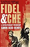 Fidel and Che: The Revolutionary Friendship Between Fidel Castro and Che Guevara