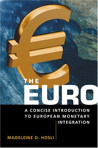 The Euro: A Concise Introduction to European Monetary Integration by Madeleine O. Hosli (2005-08-30)