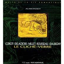 Le Cliché-verre : Corot, Delacroix, Millet, Rousseau, Daubigny : Musée de la vie romantique, Paris (14 novembre 1994-15 janvier 1995)