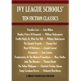 IVY LEAGUE SCHOOLS' TEN FICTION CLASSICS. Paradise Lost, Hamlet, Twelfth Night; The Spanish Tragedie,Heart Of Darkness,  Persuasion, Frankenstein,Jude ... Collection Book 9010) (English Edition)