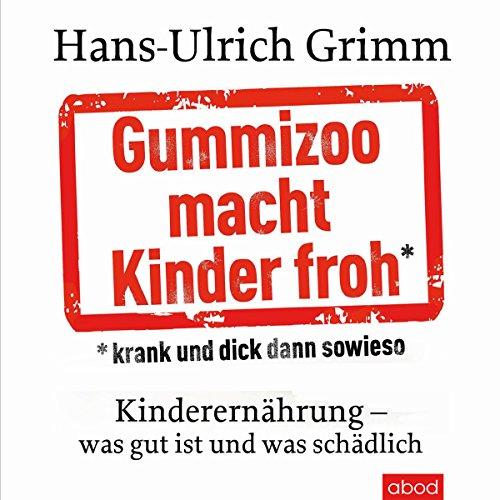 Buchseite und Rezensionen zu 'Gummizoo macht Kinder froh, krank und dick dann sowieso: Kinderernährung - was gut ist und was schädlich' von Hans-Ulrich Grimm
