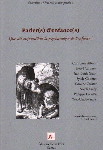 oParler(s) d'enfance(s): Que dit aujourd'hui la psychanalyse de l'enfance ?