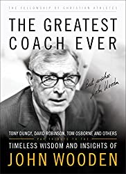 The Greatest Coach Ever (The Heart of a Coach Series): Timeless Wisdom and Insights of John Wooden