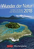 Wunder der Natur - Kalender 2018: Wochenplaner, 53 Blatt mit Zitaten und Wochenchronik