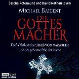 Die Gottes-Macher: Gekürzte Buchfassung - Michael Baigent