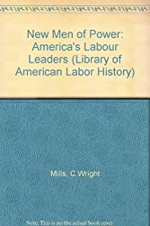 New Men of Power: Americas Labour Leaders (Library of American Labor History)