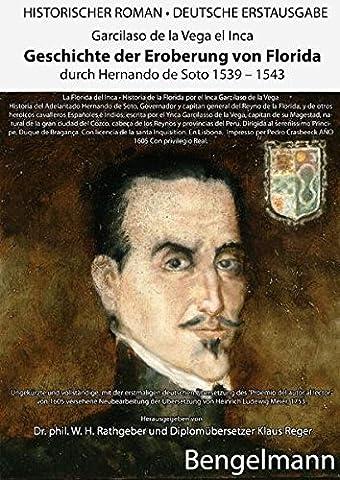 Geschichte der Eroberung von Florida durch Hernando de Soto 1539-1543. Ein historischer Jahrtausendroman über den Beginn des ersten Holocausts in der ... bearbeitet von DR. PHIL. W. H.