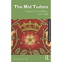 The Mid Tudors: Edward VI and Mary, 1547-1558 (Questions and Analysis in History) by Stephen J. Lee (2006-08-31)