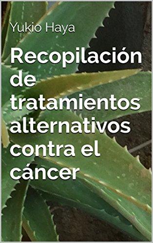 Recopilación de tratamientos alternativos contra el cáncer por Yukio Haya