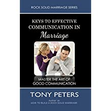 KEYS TO EFFECTIVE  COMMUNICATION  IN MARRIAGE - Master The Art Of Good Communication