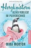 Herzknistern. Blind verliebt im Pulverschnee: Liebesroman (Geheimnisvoll verliebt, Band 3)