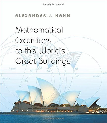 Mathematical Excursions to the World's Great Buildings by Hahn, Alexander J. (2012) Hardcover