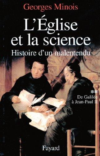 L'Eglise et la science : Histoire d'un malentendu. De Galilée à Jean-Paul II (Nouvelles Etudes Historiques) par Georges Minois