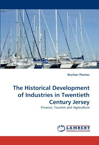 The Historical Development of Industries in Twentieth Century Jersey: Finance, Tourism and Agriculture by Brychan Thomas (2010-10-27)