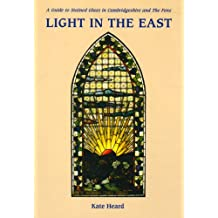 Light in the East: A Guide to Stained Glass in Cambridgeshire and the Fens