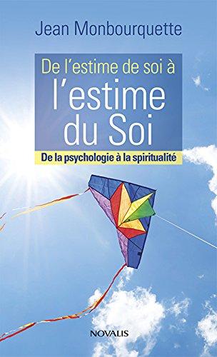 De l'estime de soi à l'estime du Soi : De la psychologie à la spiritualité par Jean Monbourquette