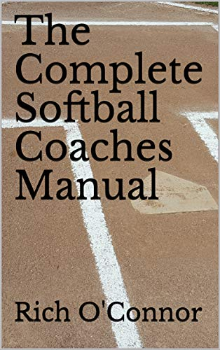 The Complete Softball Coaches Manual (Coaching Manuals Book 1) (English Edition)