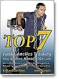 Top7 – Funktionelles Training mit & ohne Hanteln/Geräte: Die sieben besten Übungen für den ganzen Körper – in vielen hocheffektiven Varianten