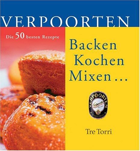 Verpoorten - Backen, Kochen, Mixen: Die 50 besten Rezepte