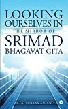 Looking Ourselves in the Mirror of Srimad Bhagavat Gita
