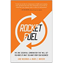 Rocket Fuel: The One Essential Combination That Will Get You More of What You Want from Your Business