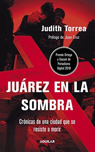 Juárez en la sombra: Crónicas de una ciudad que se resiste a morir (Punto de mira) por TORREA OIZ  JUDITH TORREA OIZ  JUDITH