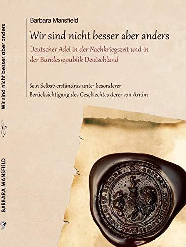 Wir sind nicht besser aber anders: Deutscher Adel in der Nachkriegszeit und in der Bundesrepublik Deutschland