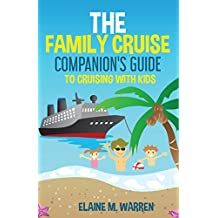 The Family Cruise Companion's Guide to Cruising with Kids (English Edition)