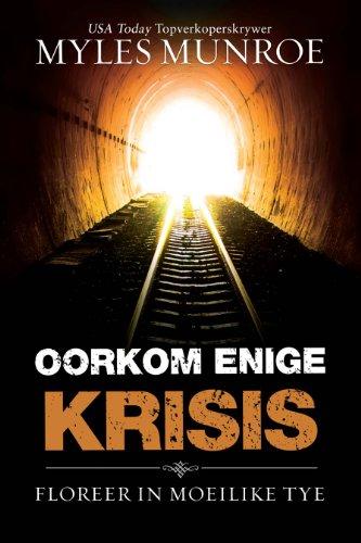 Oorkom enige krisis: Floreer in moeilike tye (Afrikaans Edition)