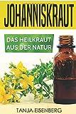 Johanniskraut: Das Heilkraut aus der Natur: Wirkung, Dosierung, Herstellung -