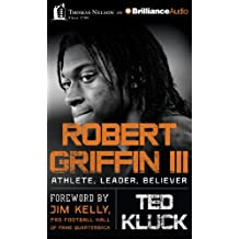 Robert Griffin III: Athlete, Leader, Believer: Library Edition
