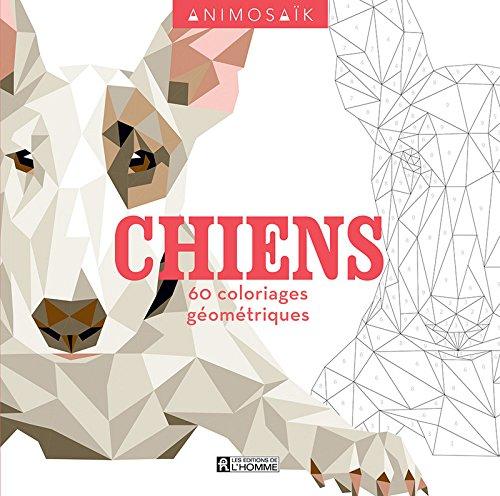 Chiens : 60 coloriages géométriques par From Les Editions de l'Homme