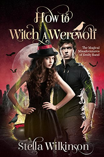 How to Witch a Werewolf (The Magical Misadventures of Emily Rand Book 2) (English Edition)